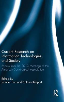 Current Research on Information Technologies and Society: Papers from the 2013 Meetings of the American Sociological Association (Hardback)