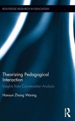 Theorizing Pedagogical Interaction: Insights from Conversation Analysis - Routledge Research in Education (Hardback)