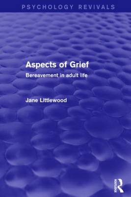 Aspects of Grief (Psychology Revivals): Bereavement in Adult Life - Psychology Revivals (Hardback)