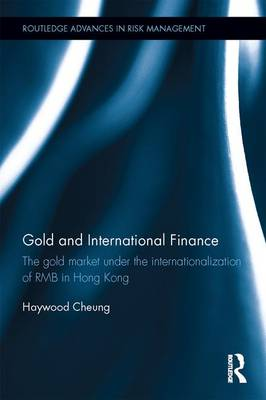 Gold and International Finance: The Gold Market under the Internationalization of RMB in Hong Kong - Routledge Advances in Risk Management (Hardback)