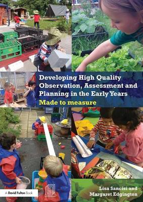 Developing High Quality Observation, Assessment and Planning in the Early Years: Made to measure (Paperback)