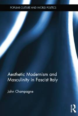 Aesthetic Modernism and Masculinity in Fascist Italy (Paperback)
