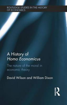 A History of Homo Economicus: The Nature of the Moral in Economic Theory (Paperback)