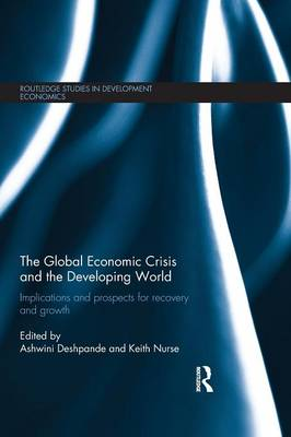 The Global Economic Crisis and the Developing World: Implications and Prospects for Recovery and Growth - Routledge Studies in Development Economics (Paperback)