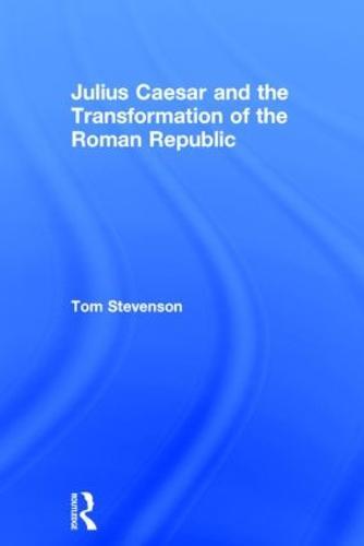 Julius Caesar and the Transformation of the Roman Republic (Hardback)