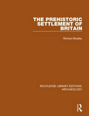 The Prehistoric Settlement of Britain - Routledge Library Editions: Archaeology (Hardback)