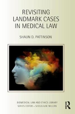Revisiting Landmark Cases in Medical Law - Biomedical Law and Ethics Library (Hardback)