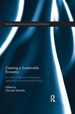 Creating a Sustainable Economy: An Institutional and Evolutionary Approach to Environmental Policy (Paperback)