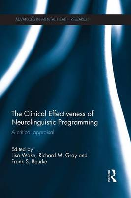 The Clinical Effectiveness of Neurolinguistic Programming: A Critical Appraisal - Advances in Mental Health Research (Paperback)