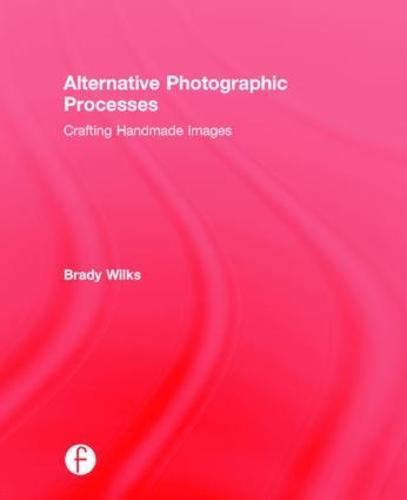 Alternative Photographic Processes: Crafting Handmade Images - Alternative Process Photography (Hardback)