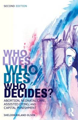 Who Lives, Who Dies, Who Decides?: Abortion, Neonatal Care, Assisted Dying, and Capital Punishment - Sociology Re-Wired (Paperback)