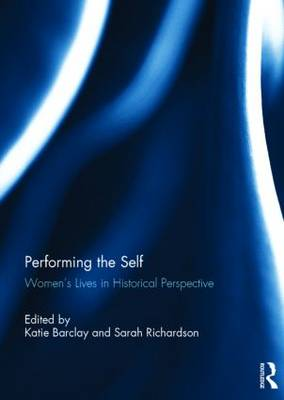 Performing the Self: Women's Lives in Historical Perspective (Hardback)