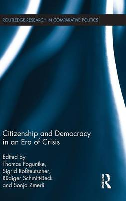 Citizenship and Democracy in an Era of Crisis: Essays in honour of Jan W. van Deth - Routledge Research in Comparative Politics (Hardback)