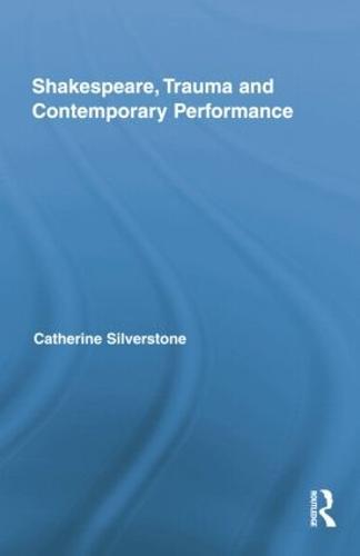 Shakespeare, Trauma and Contemporary Performance (Paperback)