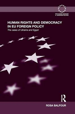 Human Rights and Democracy in EU Foreign Policy: The Cases of Ukraine and Egypt (Paperback)