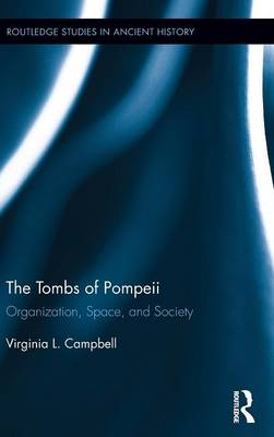 The Tombs of Pompeii: Organization, Space, and Society - Routledge Studies in Ancient History (Hardback)