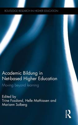 Academic Bildung in Net-based Higher Education: Moving beyond learning - Routledge Research in Higher Education (Hardback)