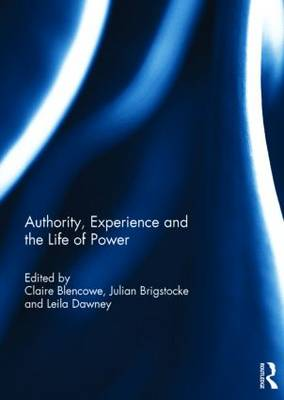 Authority, Experience and the Life of Power (Hardback)