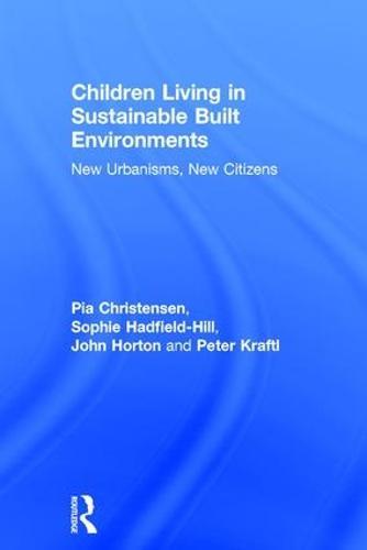Children Living in Sustainable Built Environments: New Urbanisms, New Citizens (Hardback)