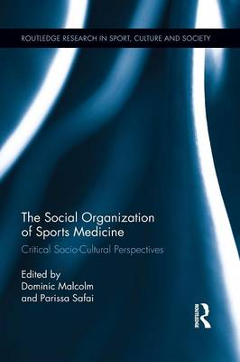 The Social Organization of Sports Medicine: Critical Socio-Cultural Perspectives - Routledge Research in Sport, Culture and Society (Paperback)