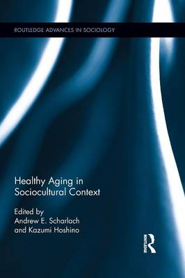 Healthy Aging in Sociocultural Context - Routledge Advances in Sociology (Paperback)