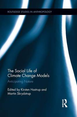 The Social Life of Climate Change Models: Anticipating Nature - Routledge Studies in Anthropology (Paperback)