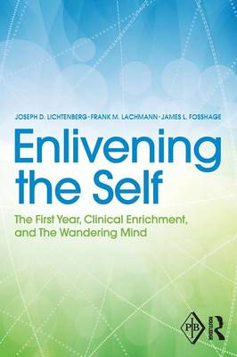 Enlivening the Self: The First Year, Clinical Enrichment, and The Wandering Mind - Psychoanalytic Inquiry Book Series (Paperback)