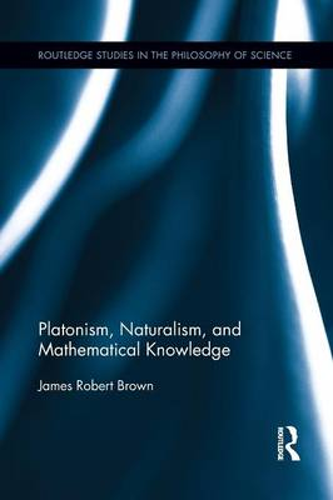 Platonism, Naturalism, and Mathematical Knowledge (Paperback)