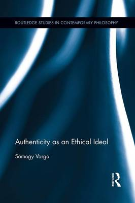 Authenticity as an Ethical Ideal - Routledge Studies in Contemporary Philosophy (Paperback)