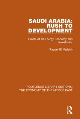 Saudi Arabia: Rush to Development: Profile of an Energy Economy and Investment - Routledge Library Editions: The Economy of the Middle East (Hardback)
