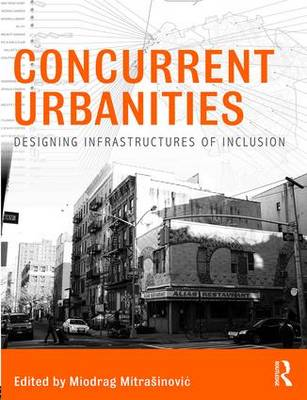 Concurrent Urbanities: Designing Infrastructures of Inclusion (Paperback)