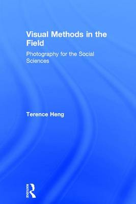 Visual Methods in the Field: Photography for the Social Sciences (Hardback)
