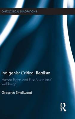 Indigenist Critical Realism: Human Rights and First Australians' Wellbeing (Hardback)