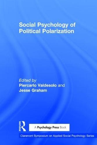 Social Psychology of Political Polarization - Claremont Symposium on Applied Social Psychology Series (Hardback)