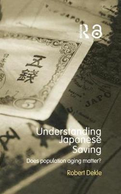 Understanding Japanese Savings: Does Population Aging Matter? - Routledge Studies in the Growth Economies of Asia (Paperback)