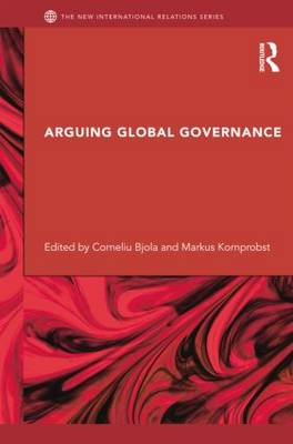 Arguing Global Governance: Agency, Lifeworld and Shared Reasoning (Paperback)