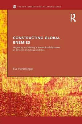 Constructing Global Enemies: Hegemony and Identity in International Discourses on Terrorism and Drug Prohibition - New International Relations (Paperback)