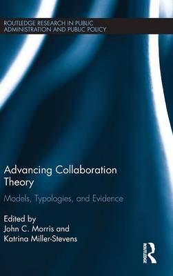 Advancing Collaboration Theory: Models, Typologies, and Evidence - Routledge Research in Public Administration and Public Policy (Hardback)