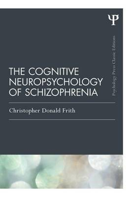 The Cognitive Neuropsychology of Schizophrenia (Classic Edition) - Psychology Press & Routledge Classic Editions (Paperback)