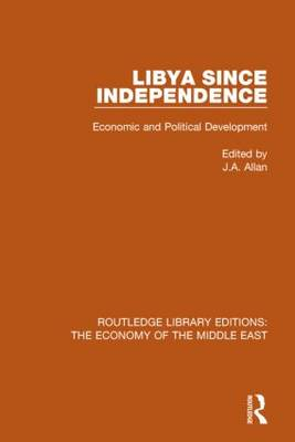 Libya Since Independence: Economic and Political Development - Routledge Library Editions: The Economy of the Middle East (Hardback)