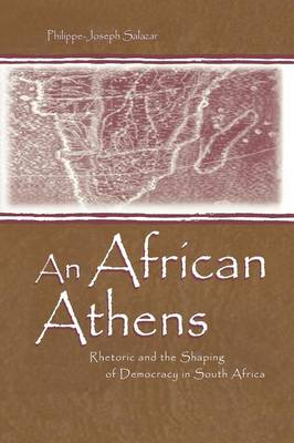 An African Athens: Rhetoric and the Shaping of Democracy in South Africa (Paperback)
