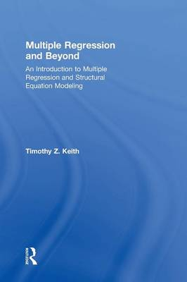 Multiple Regression and Beyond: An Introduction to Multiple Regression and Structural Equation Modeling (Hardback)
