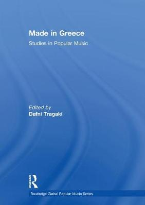 Made in Greece: Studies in Popular Music - Routledge Global Popular Music Series (Hardback)