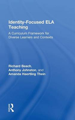 Identity-Focused ELA Teaching: A Curriculum Framework for Diverse Learners and Contexts (Hardback)