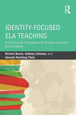 Identity-Focused ELA Teaching: A Curriculum Framework for Diverse Learners and Contexts (Paperback)