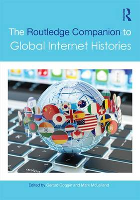 The Routledge Companion to Global Internet Histories - Routledge Media and Cultural Studies Companions (Hardback)