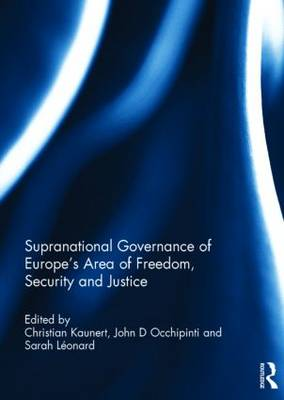 Supranational Governance of Europe's Area of Freedom, Security and Justice (Hardback)