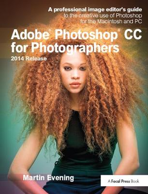 Adobe Photoshop CC for Photographers, 2014 Release: A professional image editor's guide to the creative use of Photoshop for the Macintosh and PC (Paperback)