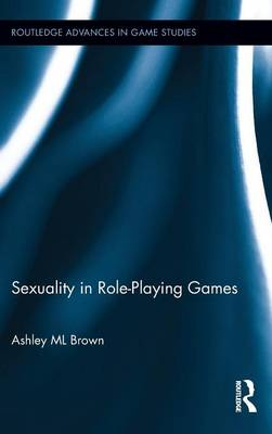 Sexuality in Role-Playing Games - Routledge Advances in Game Studies (Hardback)