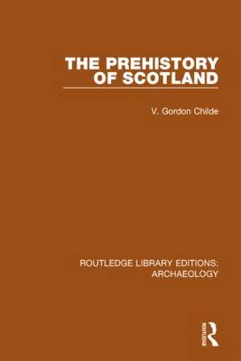 The Prehistory Of Scotland - Routledge Library Editions: Archaeology (Hardback)